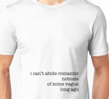 i can't abide romantic notions of some vague long ago Unisex T-Shirt