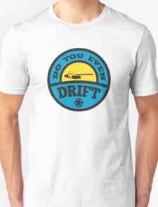 Do You Even Drift? T-Shirt