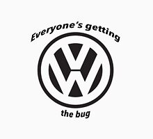 Everyone's getting the bug Unisex T-Shirt