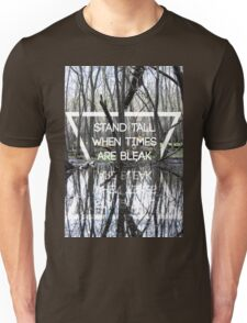 Stand Tall When Times Are Bleak Unisex T-Shirt