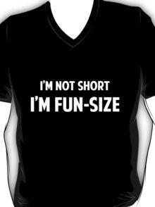 I'm Not Short. I'm Fun-Size. T-Shirt