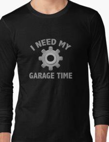 I Need My Garage Time Long Sleeve T-Shirt