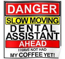 DENTAL ASSISTANT DANGER AHEAD NO COFFEE YET DENTIST DENTAL FUNNY HUMOR Poster