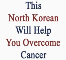 This North Korean Will Help You Overcome Cancer  by supernova23
