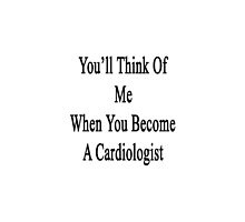 You'll Think Of Me When You Become A Cardiologist  by supernova23