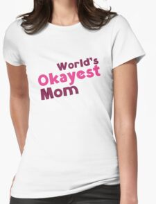 World's Okayest Mom Womens Fitted T-Shirt