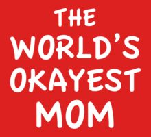 The World's Okayest Mom by DesignFactoryD