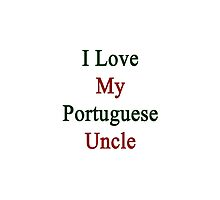 I Love My Portuguese Uncle by supernova23