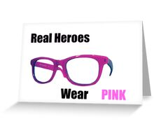 Real Heroes Wear Pink Greeting Card