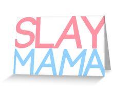 Slay Mama Greeting Card