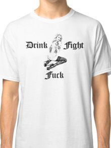 Drink Fight Fuck - Pin Up Girl Tattoo I. Classic T-Shirt