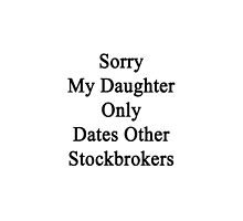 Sorry My Daughter Only Dates Other Stockbrokers by supernova23