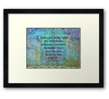 Sherlock Holmes quote Eliminate the Impossible Framed Print
