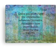 Sherlock Holmes quote Eliminate the Impossible Canvas Print