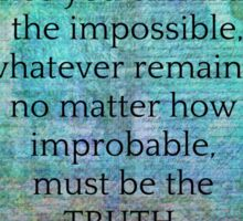 Sherlock Holmes quote Eliminate the Impossible Sticker
