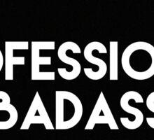 Professional Badass Sticker