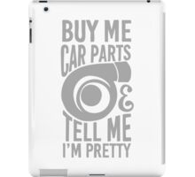 Buy me car parts and tell me i'm pretty iPad Case/Skin