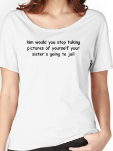Kim would you stop taking pictures of yourself Women's Relaxed Fit T-Shirt