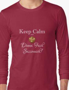Keep calm and Dinna Fash Sassensch! Long Sleeve T-Shirt