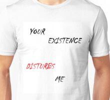 Your Existence Disturbs Me Unisex T-Shirt