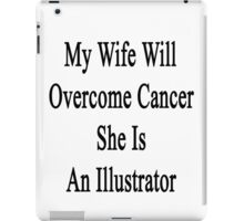 My Wife Will Overcome Cancer She Is An Illustrator  iPad Case/Skin