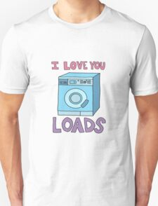 i love you loads washing machine Unisex T-Shirt