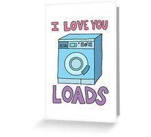i love you loads washing machine Greeting Card