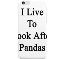 I Live To Look After Pandas  iPhone Case/Skin