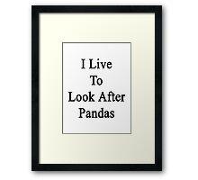 I Live To Look After Pandas  Framed Print