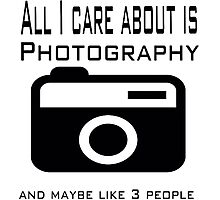 all i care about is photography Photographic Print