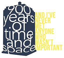 Doctor Who Quote: 900 Years of Time and Space and I've never met anyone who wasn't important by dragonlxrd