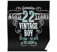 Genuine Aged 22 years Vintage boy The man - the myte - the legend Poster
