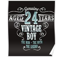 Genuine Aged 24 years Vintage boy The man - the myte - the legend Poster