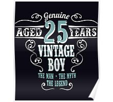 Genuine Aged 25 years Vintage boy The man - the myte - the legend Poster