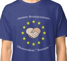 "I'm British - I voted ""Remain"" - Polish Classic T-Shirt"
