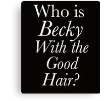 who is becky with the good hair? Canvas Print