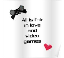 """""""All is Fair in Love & Video Games"""" Print Poster"""