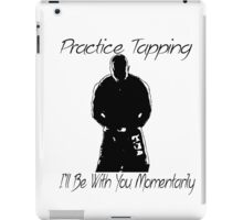 """Practice Tapping! I'll Be With You Momentarily."" iPad Case/Skin"