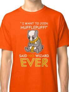 I Want to Join Hufflepuff Classic T-Shirt