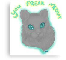 You Freak Meowt Cat Canvas Print