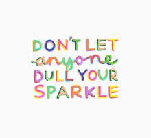 Don't Let Anyone Dull Your Sparkle Unisex T-Shirt