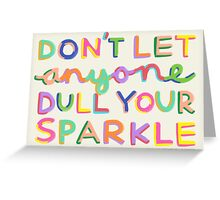 Don't Let Anyone Dull Your Sparkle Greeting Card