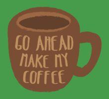 GO AHEAD MAKE MY COFFEE One Piece - Short Sleeve