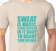 Sweat Is Magic. Cover Yourself In It Daily To Grant Your Wishes.- Gym Motivational Quotes Unisex T-Shirt