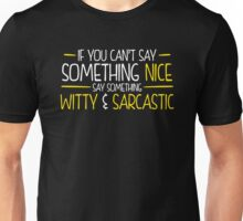 If You Cant Say Something Nice Say Something Witty And Sarcastic Unisex T-Shirt