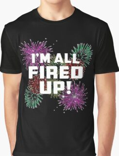 Im All Fired Up Graphic T-Shirt