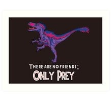 Bilociraptor - There Are No Friends; ONLY PREY Art Print