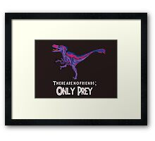 Bilociraptor - There Are No Friends; ONLY PREY Framed Print