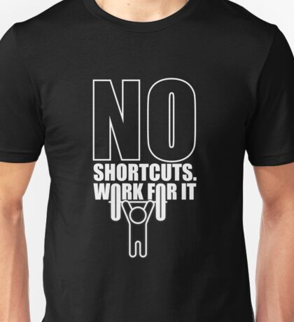 No Shortcuts. Work For It. – Gym Motivational Quotes Unisex T-Shirt