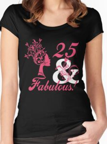 25 & Fabulous ! Women's Fitted Scoop T-Shirt